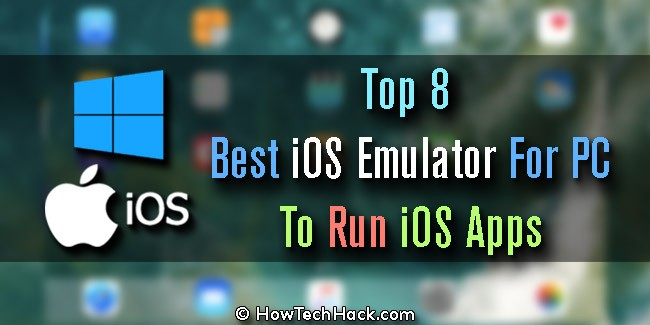 Top 8 Best iOS Emulator For PC To Run iOS Apps