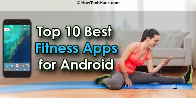 Top 10 Best Fitness Apps for Android to Stay Fit