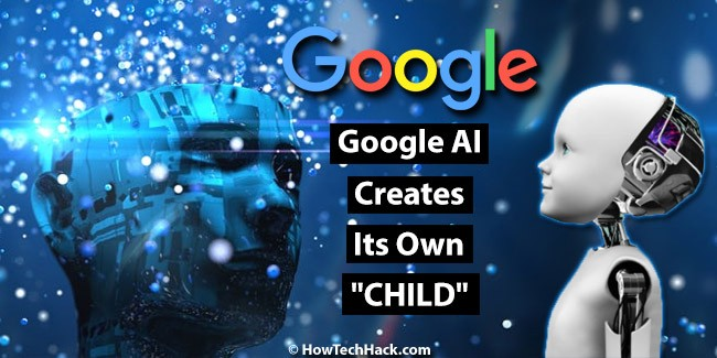 """Google Artificial Intelligence Creates Its Own """"AI CHILD"""""""