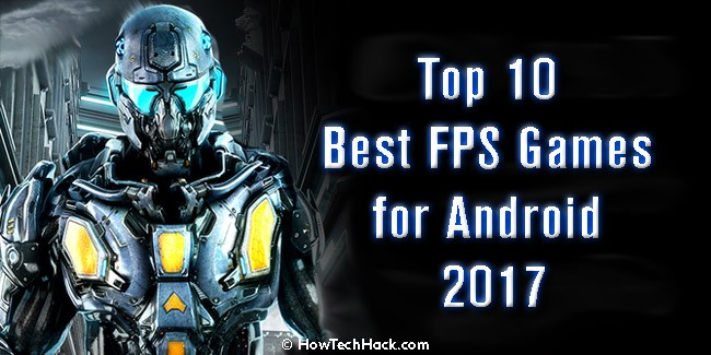 Top 10 Best FPS Games for Android 2017