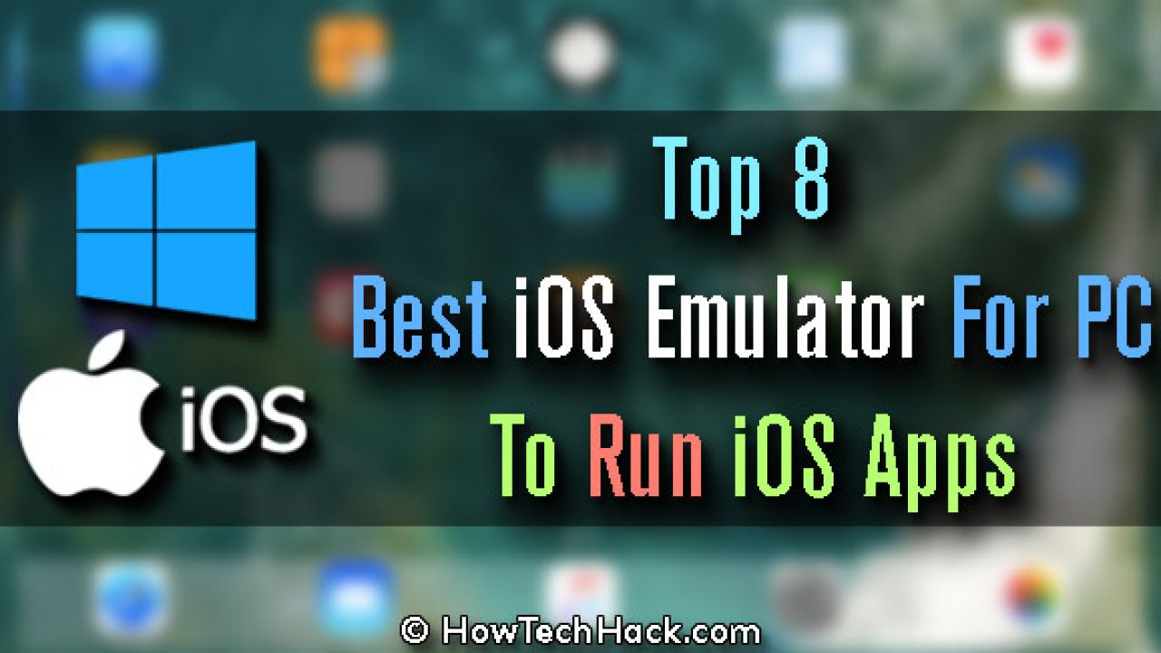 Top 8 Best iOS Emulator For PC To Run iOS Apps (2018)