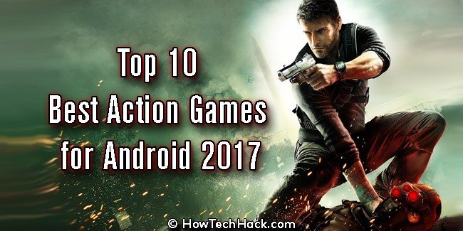 Top 10 Best Action Games for Android 2017