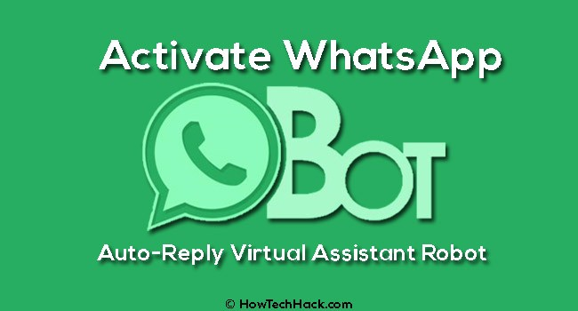 How To Activate WhatsApp Bot: Auto-Reply Virtual Assistant Robot
