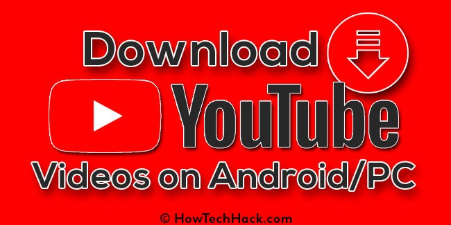 How to Download YouTube Videos on Android & PC 2018