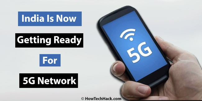 India Is Now Getting Ready For 5G Network