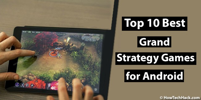 Top 10 Best Grand Strategy Games for Android