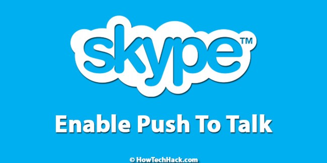 How To Enable Skype Push To Talk on Mobile/PC (New 2018)